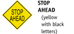 Stop Ahead (yellow with black letters)